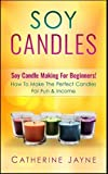img - for Soy Candles: Soy Candle Making For Beginners! How To Make The Perfect Candles For Fun & Income book / textbook / text book