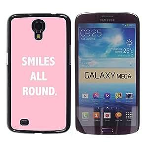 Be Good Phone Accessory // Dura Cáscara cubierta Protectora Caso Carcasa Funda de Protección para Samsung Galaxy Mega 6.3 I9200 SGH-i527 // Smiles All Round Text Quote Pink White