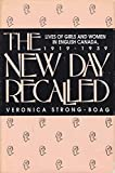 img - for New Day Recalled: Lives of Girls and Women in English Canada, 1919-1939 book / textbook / text book