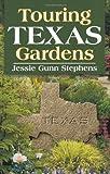 Touring Texas Gardens, Jessie Gunn Stephens, 1556229348