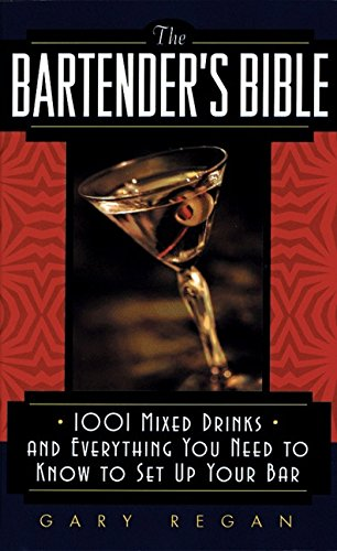 The Bartender's Bible: 1001 Mixed Drinks and Everything You Need to Know to Set Up Your Bar by Gary Regan