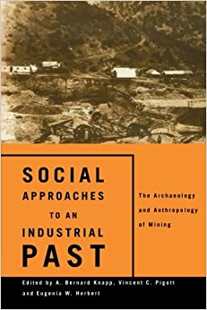 social-approaches-to-an-industrial-past-the-archaeology-and-anthropology-of-mining