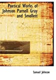 Poetical Works of Johnson Parnell Gray and Smollett, Samuel Johnson and Thomas Parnell, 0554236397