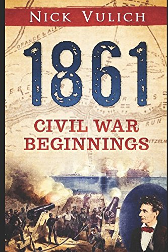 1861: Civil War Beginnings (Civil War Year by Year) (Volume 1)