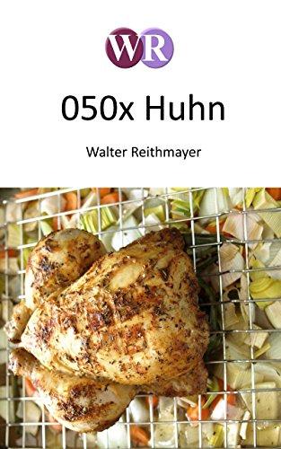 050x Huhn: Rezepte aus aller Welt (050x Rezepte 2) (German Edition)