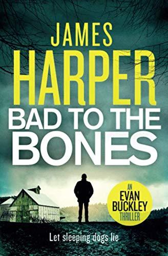 Bad To The Bones: An Evan Buckley Thriller (Evan Buckley Thrillers) (Volume 1)