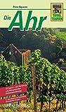 Die Ahr: 31 Touren - Mit Ahrtalweg und dem gesamten Rotweinwanderweg