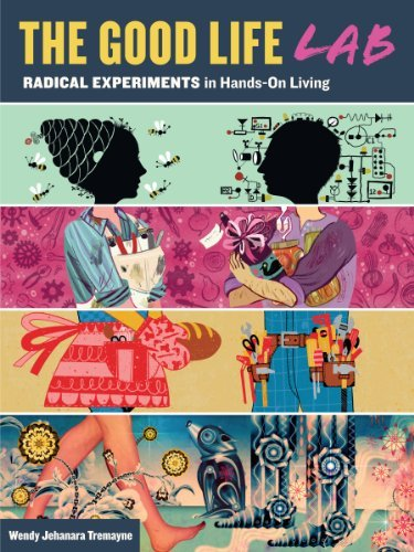 The Good Life Lab: Radical Experiments in Hands-On Living (Best Careers For Living Off The Grid)