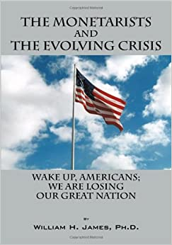 The Monetarists and the Evolving Crisis: Wake Up, Americans: We Are Losing Our Great Nation