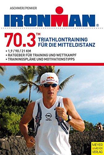 Ironman 70.3 - Triathlontraining für die Mitteldistanz (Ironman Edition)