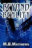 Beyond Reality, M. B. Matthews, 1462650376