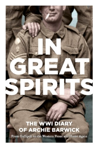 In Great Spirits: Archie Barwick's WWI Diary - from Gallipoli to the Western Front and Home Again cover