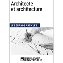 Architecte et architecture (Les Grands Articles d'Universalis) (French Edition)
