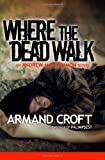 Where the Dead Walk, Armand Croft, 1482753316