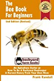 img - for The Bee Book For Beginners 2nd Edition (Revised) An Apiculture Starter or How To Be A Backyard Beekeeper And Harvest Honey From Your Own Bee Hives (Backyard Farm Books) (Volume 2) book / textbook / text book