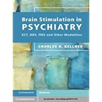 Brain Stimulation in Psychiatry: ECT, DBS, TMS and Other Modalities