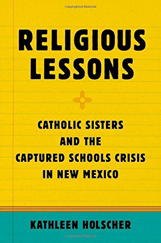 Religious Lessons: Catholic Sisters and the Captured Schools Crisis in New Mexico