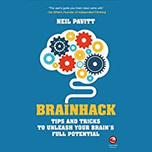 Brainhack: Tips and Tricks to Unleash Your Brain's Full Potential Audiobook by Neil Pavitt Narrated by Roger Davis