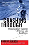 Crashing Through: The Extraordinary True Story of the Man Who Dared to See by Robert Kurson (2008-08-19)