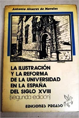 La ilustración y la reforma de la universidad en la España del siglo XVIII: Amazon.es: Antonio Álvarez de Morales: Libros
