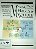 img - for Making Two Halves a Whole: Studies for Parents in Blended Families book / textbook / text book