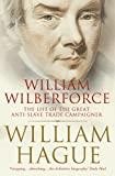 William Wilberforce: The Life of the Great Anti-Slave Trade Campaigner (Text Only) (English Edition)