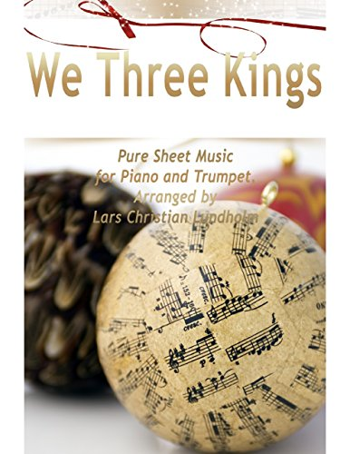 We Three Kings Pure Sheet Music for Piano and Trumpet, Arranged by Lars Christian Lundholm (We Three Kings Trumpet)