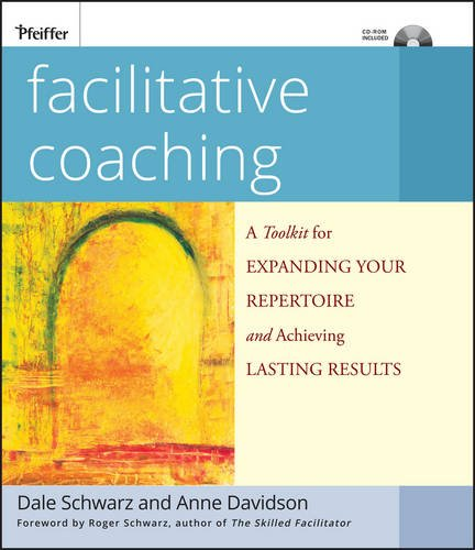 Facilitative Coaching: A Toolkit for Expanding Your Repertoire and Achieving Lasting Results