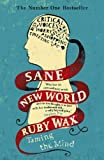 By Ruby Wax Sane New World: Taming the Mind
