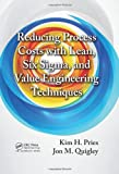 Reducing Process Costs with Lean, Six Sigma, and Value Engineering Techniques, Kim H. Pries and Jon M. Quigley, 143988725X