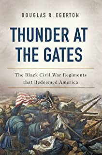 Book Cover: Thunder at the Gates: The Black Civil War Regiments That Redeemed America