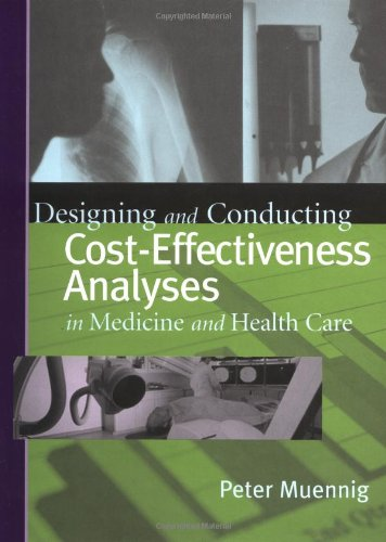 Designing and Conducting Cost-Effectiveness Analyses in Medicine and Health Care (Jossey-Bass Health Care Series)