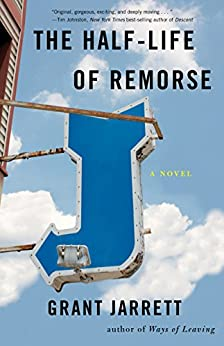 The Half-Life of Remorse: A Novel by [Jarrett, Grant]