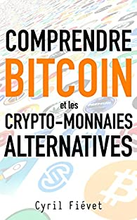 Comprendre Bitcoin et les crypto-monnaies alternatives par Cyril Fiévet