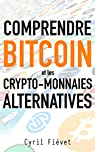 Comprendre Bitcoin et les crypto-monnaies alternatives par Fiévet