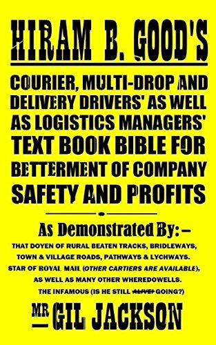 Hiram B. Good's Courier, Multi-Drop and Delivery Drivers' as well as Logistics Managers' Text Book Bible for Betterment of Company Safety and Profits: The Multi-Drop Drivers' Manual