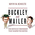 Buckley and Mailer: The Difficult Friendship That Shaped the Sixties | Kevin Schultz