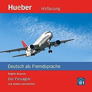 Der Passagier und andere Geschichten. Deutsch als Fremdsprache Hörbuch