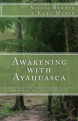 Read Online Awakening with Ayahuasca: A conversation about energy healing, shamanism and spiritual quest ebook