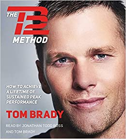 The TB12 Method: How to Achieve a Lifetime of Sustained Peak ...