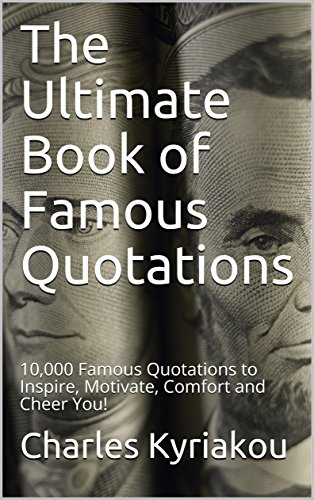 Image of: Inspirational Quotes The Ultimate Book Of Famous Quotations 10000 Famous Quotations To Inspire Motivate Comfort Wisdom Quotes The Ultimate Book Of Famous Quotations 10 000 Famous Quotations To