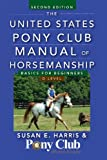 The United States Pony Club Manual of Horsemanship: Basics for Beginners / D Level