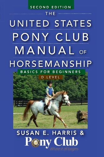 The United States Pony Club Manual of Horsemanship: Basics for Beginners / D Level (State Club)