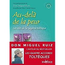 Au-delà de la peur: Les Messages de Don Miguel Ruiz, T2 (French Edition)