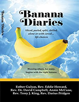 Banana Diaries: Sliced, peeled, split, chilled, alone or with cereal...life choices by [King, Rev. Terry J., Gulyas, Esther, Howard, Rev. Eddie, McCune, Annie, Pridgen, Rev. Darius, Campbell, Rev. Dr. David]