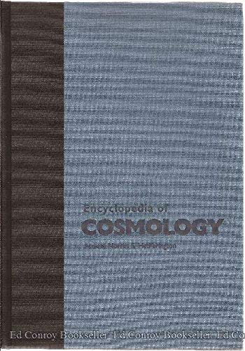 Encyclopedia of Cosmology: Historical, Philosophical, and Scientific Foundations of Modern Cosmology (Garland Reference