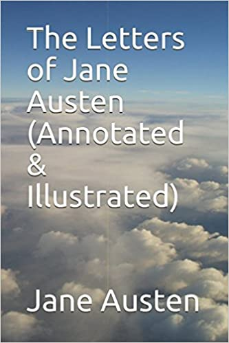 The Letters of Jane Austen (Annotated & Illustrated)