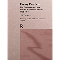 Facing Fascism: The Conservative Party and The European Dictators 1935 -1940 (Routledge Studies in Modern European History Book 1)