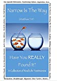 Download Narrow Is The Way - Have You Really Found It?: A collection of real life testimonies. in PDF ePUB Free Online