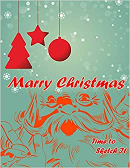 Marry Christmas Time To Sketch It Blank Sketchbook For Girls Boys